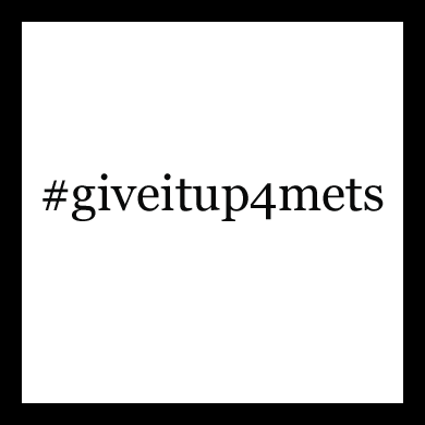 #giveitup4mets